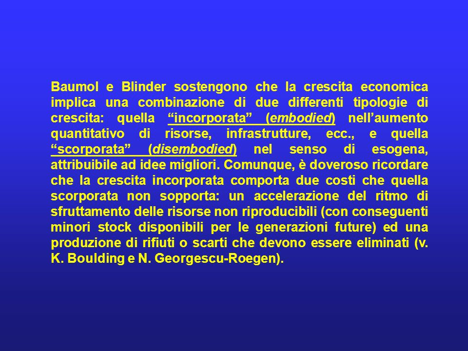 Baumol e Blinder sostengono che la crescita economica implica una combinazione di due differenti tipologie di crescita: quella incorporata (embodied) nell'aumento quantitativo di risorse, infrastrutture, ecc., e quella scorporata (disembodied) nel senso di esogena, attribuibile ad idee migliori.