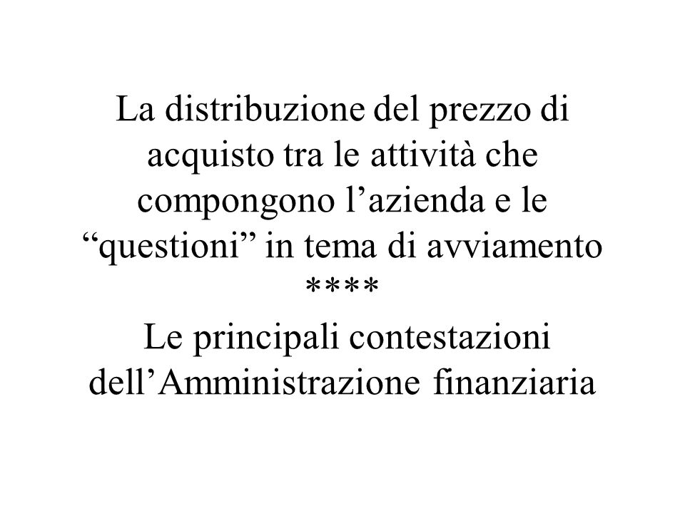La distribuzione del prezzo di acquisto tra le attività che compongono l'azienda e le questioni in tema di avviamento **** Le principali contestazioni dell'Amministrazione finanziaria