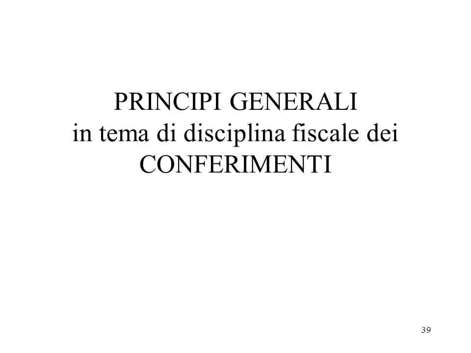 PRINCIPI GENERALI in tema di disciplina fiscale dei CONFERIMENTI
