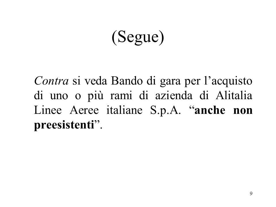 (Segue) Contra si veda Bando di gara per l'acquisto di uno o più rami di azienda di Alitalia Linee Aeree italiane S.p.A.