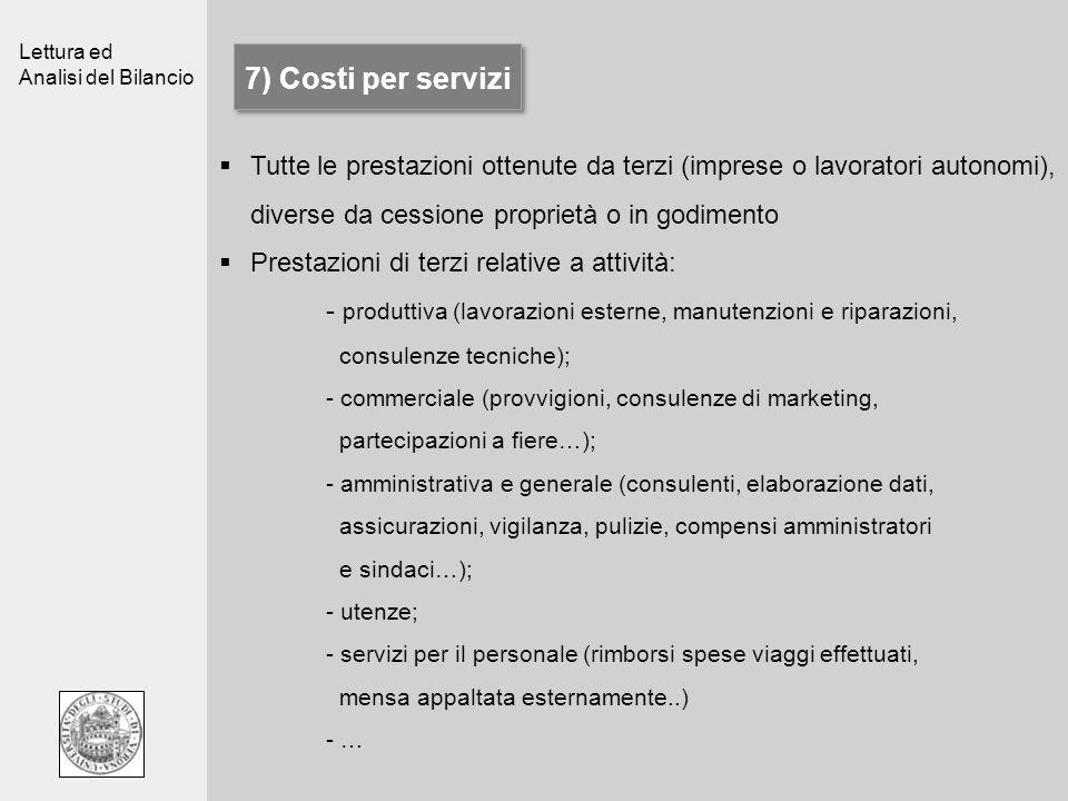 7) Costi per serviziTutte le prestazioni ottenute da terzi (imprese o lavoratori autonomi), diverse da cessione proprietà o in godimento.