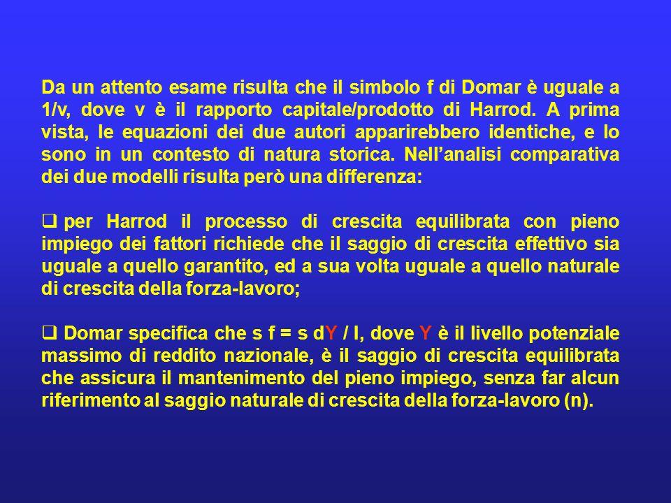 Da un attento esame risulta che il simbolo f di Domar è uguale a 1/v, dove v è il rapporto capitale/prodotto di Harrod. A prima vista, le equazioni dei due autori apparirebbero identiche, e lo sono in un contesto di natura storica. Nell'analisi comparativa dei due modelli risulta però una differenza: