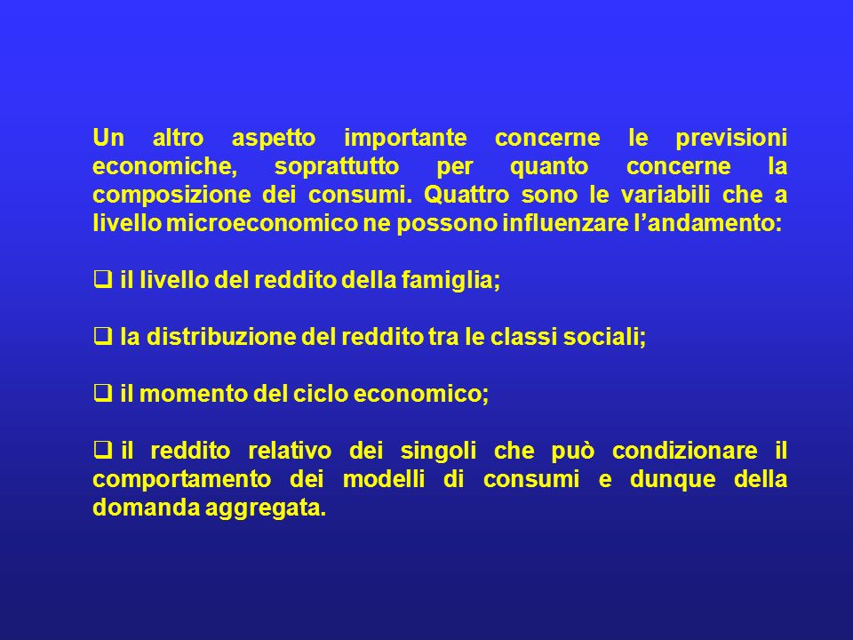 Un altro aspetto importante concerne le previsioni economiche, soprattutto per quanto concerne la composizione dei consumi. Quattro sono le variabili che a livello microeconomico ne possono influenzare l'andamento: