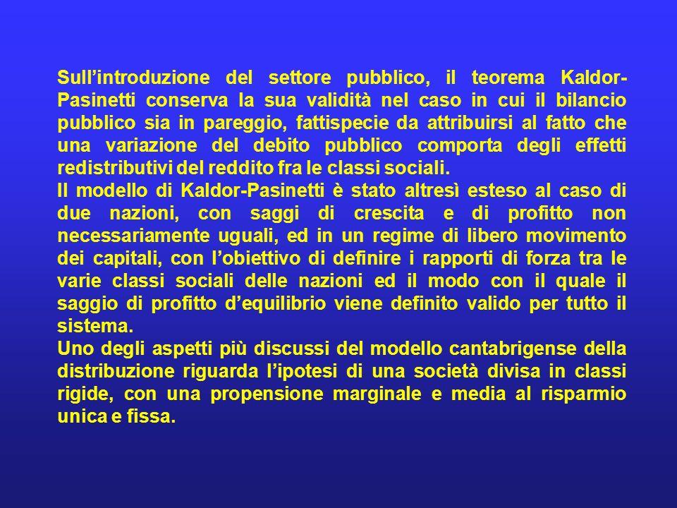 Sull'introduzione del settore pubblico, il teorema Kaldor-Pasinetti conserva la sua validità nel caso in cui il bilancio pubblico sia in pareggio, fattispecie da attribuirsi al fatto che una variazione del debito pubblico comporta degli effetti redistributivi del reddito fra le classi sociali.