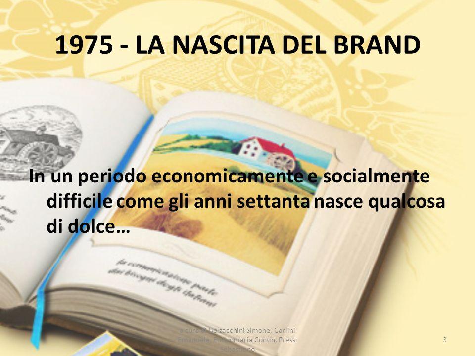 1975 - LA NASCITA DEL BRAND In un periodo economicamente e socialmente difficile come gli anni settanta nasce qualcosa di dolce…