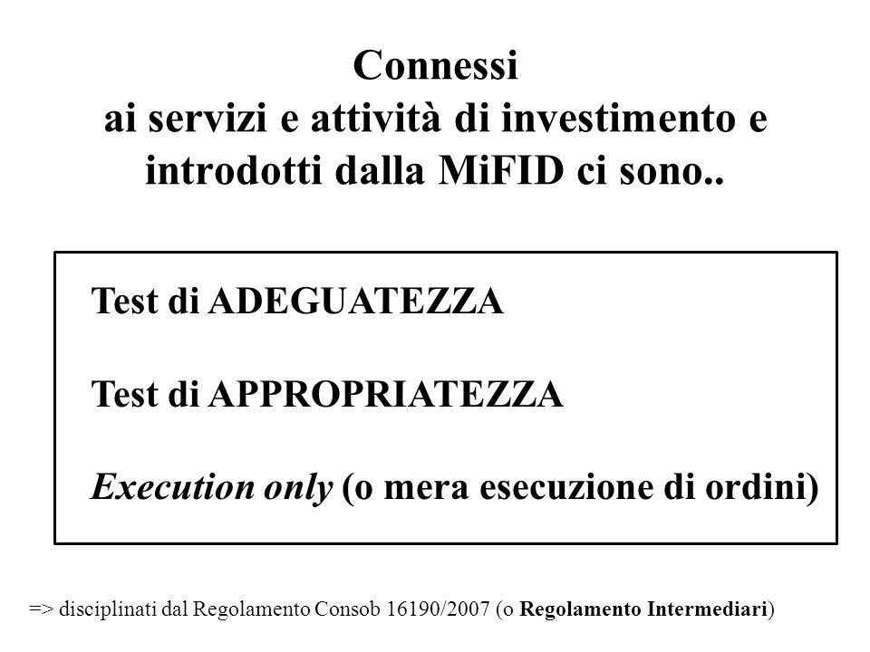 Connessi ai servizi e attività di investimento e introdotti dalla MiFID ci sono..