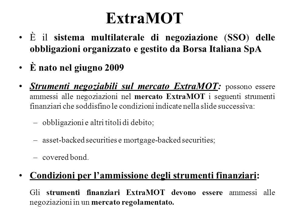 ExtraMOT È il sistema multilaterale di negoziazione (SSO) delle obbligazioni organizzato e gestito da Borsa Italiana SpA.