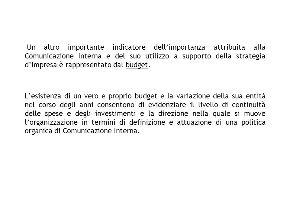 Un altro importante indicatore dell'importanza attribuita alla Comunicazione Interna e del suo utilizzo a supporto della strategia d'impresa è rappresentato dal budget.
