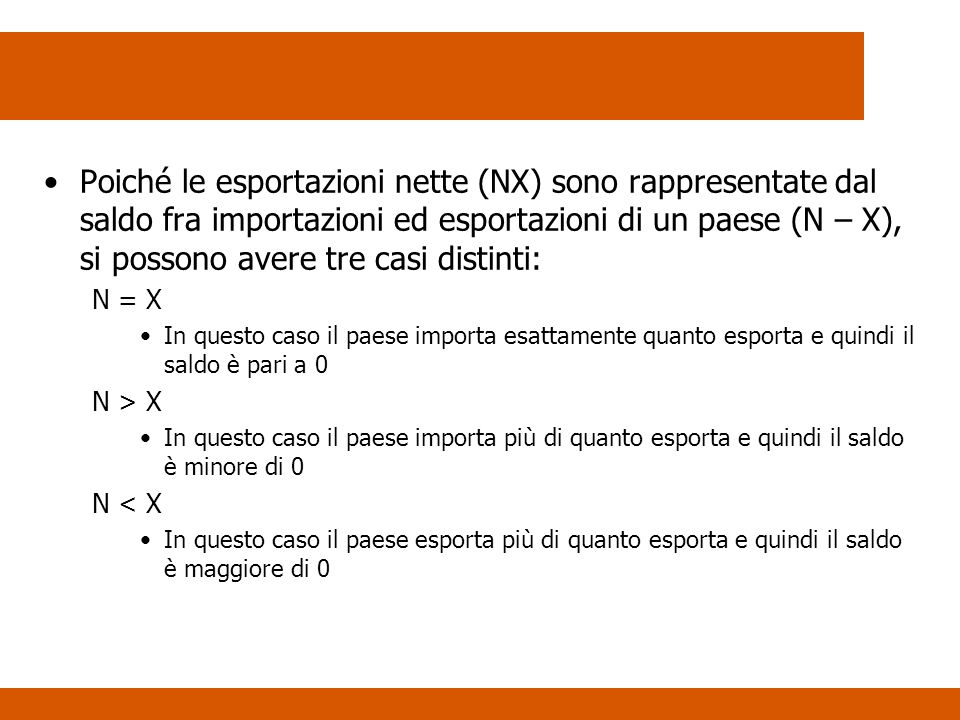 Poiché le esportazioni nette (NX) sono rappresentate dal saldo fra importazioni ed esportazioni di un paese (N – X), si possono avere tre casi distinti: