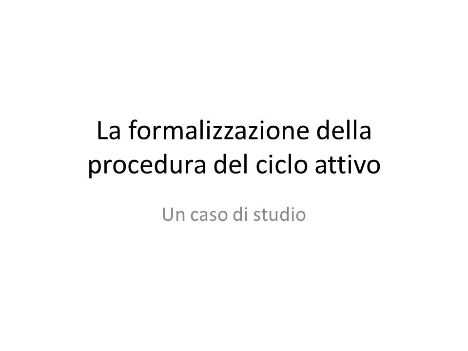 La formalizzazione della procedura del ciclo attivo