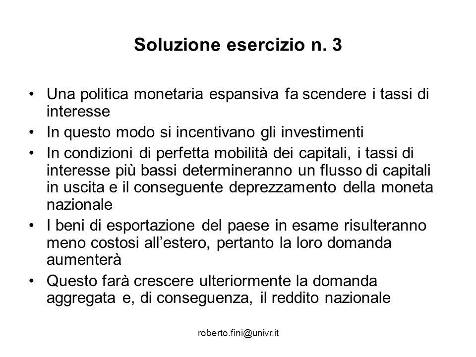 Soluzione esercizio n. 3Una politica monetaria espansiva fa scendere i tassi di interesse. In questo modo si incentivano gli investimenti.