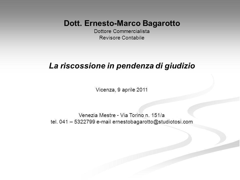 Dott. Ernesto-Marco Bagarotto La riscossione in pendenza di giudizio
