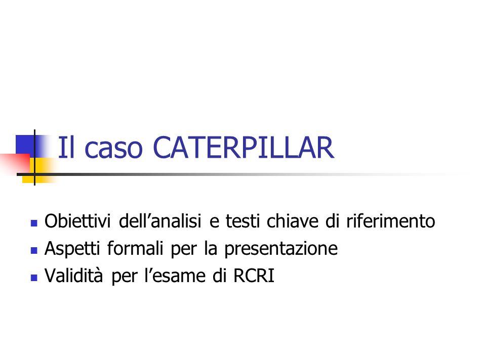 Il caso CATERPILLAR Obiettivi dell'analisi e testi chiave di riferimento. Aspetti formali per la presentazione.