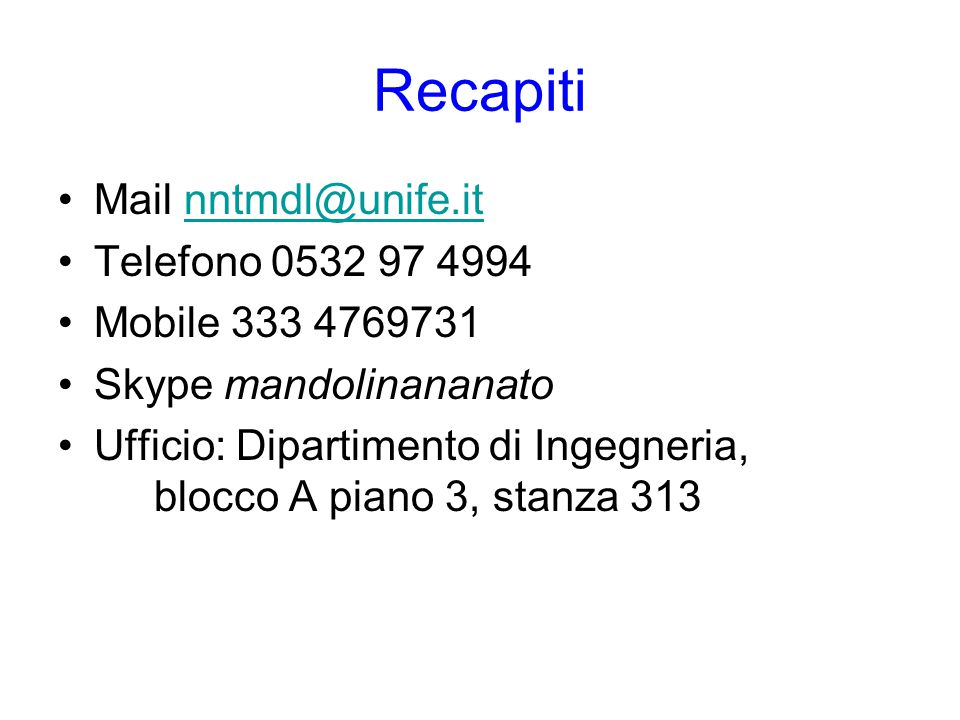 Recapiti Mail nntmdl@unife.it Telefono 0532 97 4994 Mobile 333 4769731