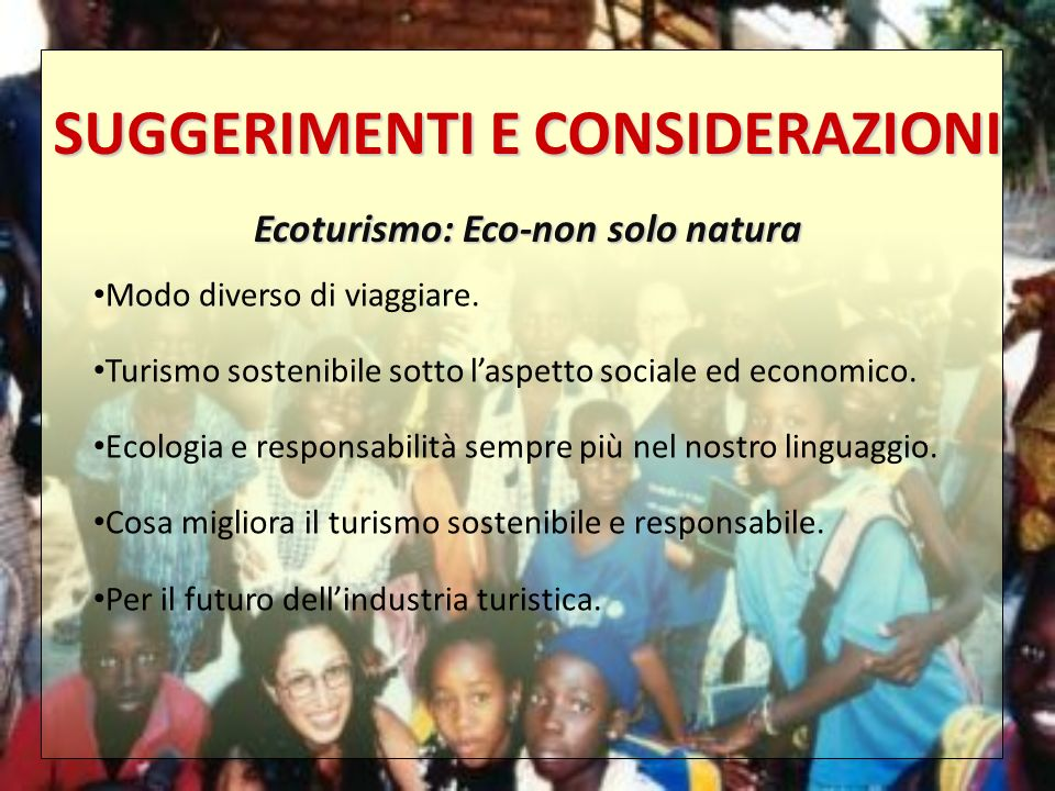 SUGGERIMENTI E CONSIDERAZIONI Ecoturismo: Eco-non solo natura