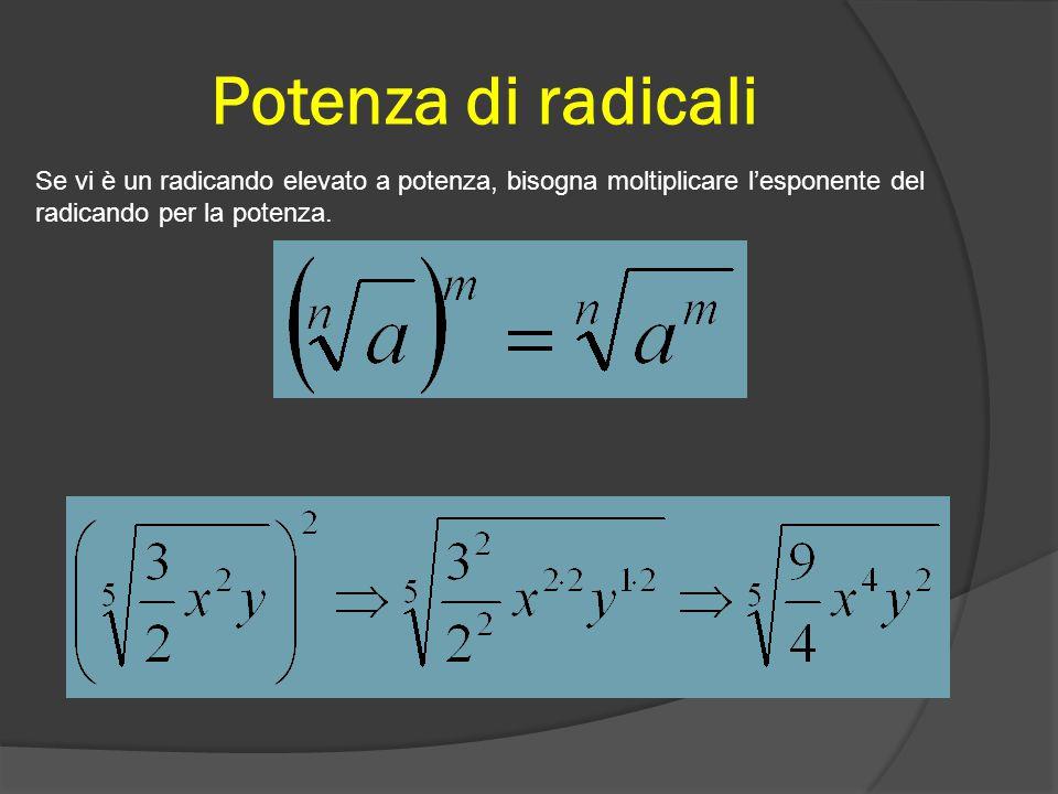 Potenza di radicali Se vi è un radicando elevato a potenza, bisogna moltiplicare l'esponente del radicando per la potenza.