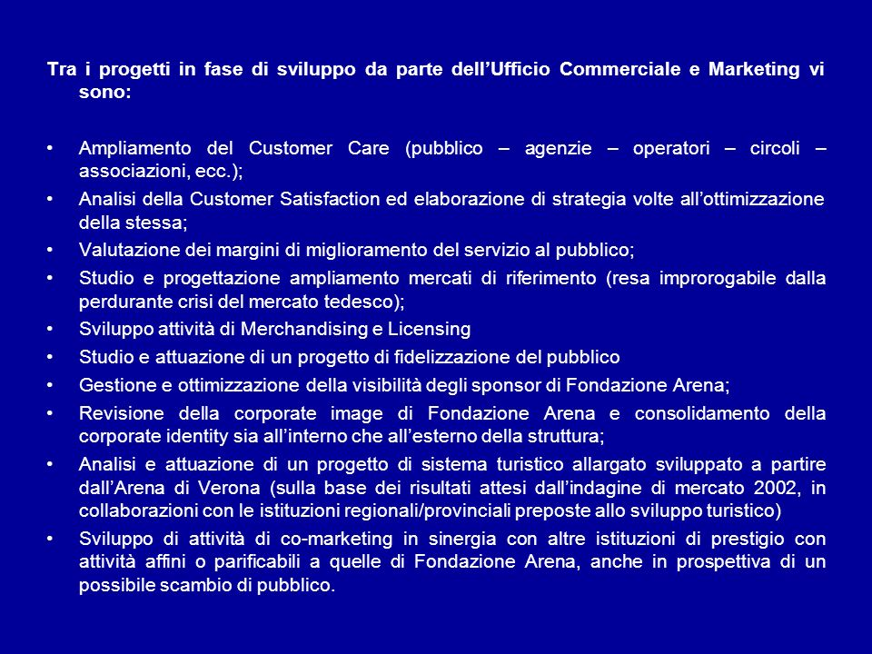 Tra i progetti in fase di sviluppo da parte dell'Ufficio Commerciale e Marketing vi sono: