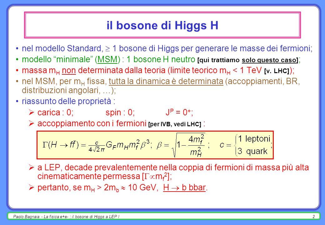 il bosone di Higgs Hnel modello Standard,  1 bosone di Higgs per generare le masse dei fermioni;