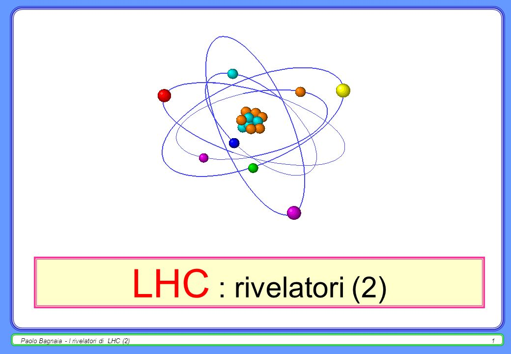 LHC : rivelatori (2) Paolo Bagnaia - I rivelatori di LHC (2)