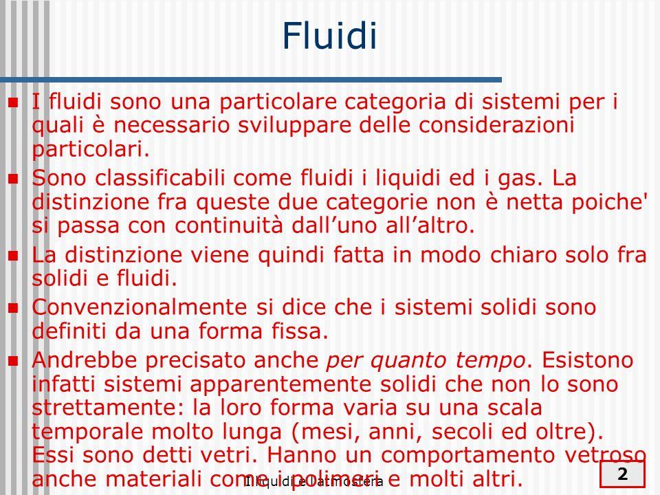 FluidiI fluidi sono una particolare categoria di sistemi per i quali è necessario sviluppare delle considerazioni particolari.