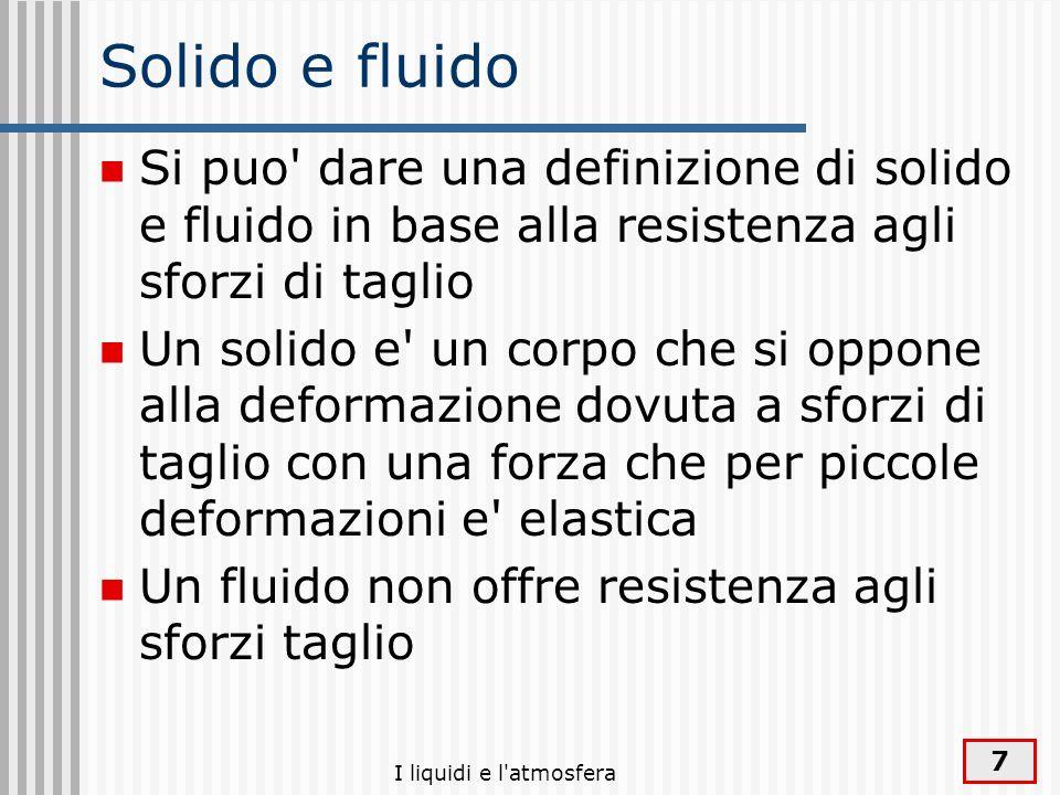 Solido e fluidoSi puo dare una definizione di solido e fluido in base alla resistenza agli sforzi di taglio.