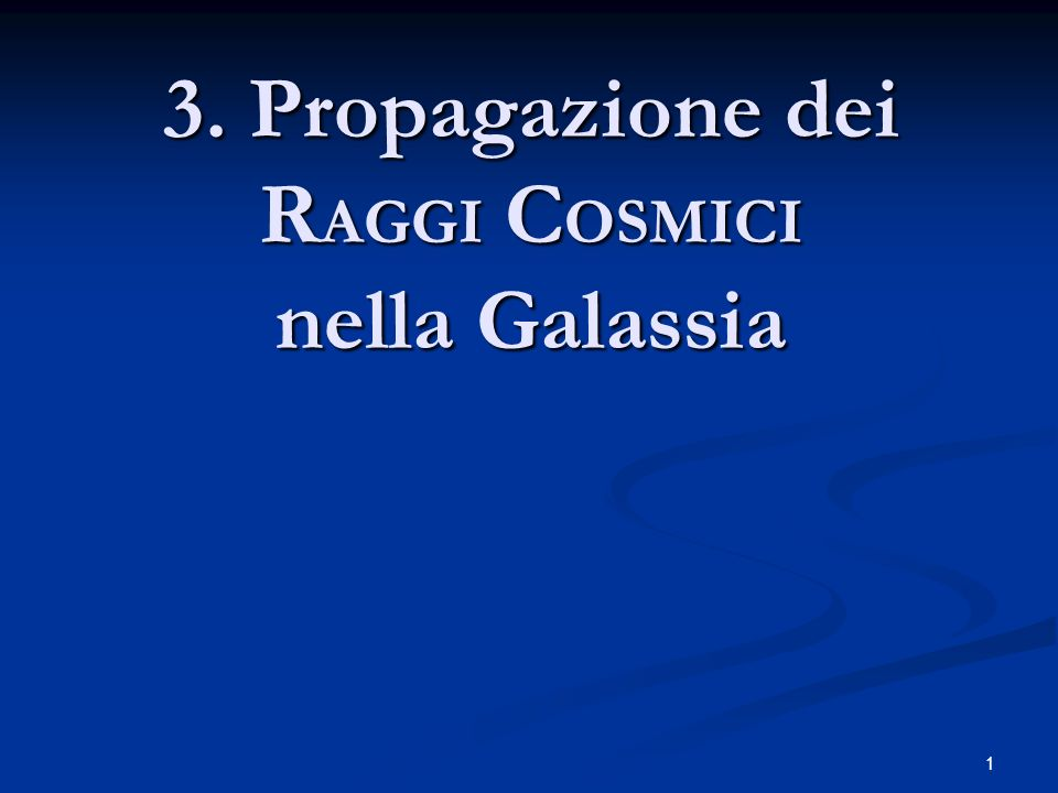 3. Propagazione dei RAGGI COSMICI nella Galassia
