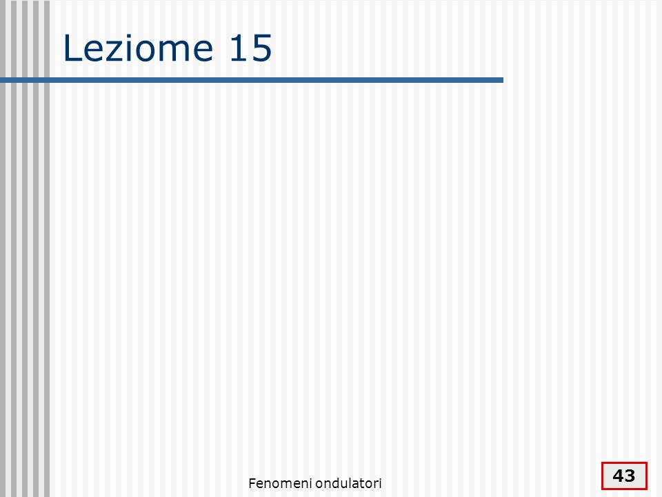 Leziome 15 Fenomeni ondulatori