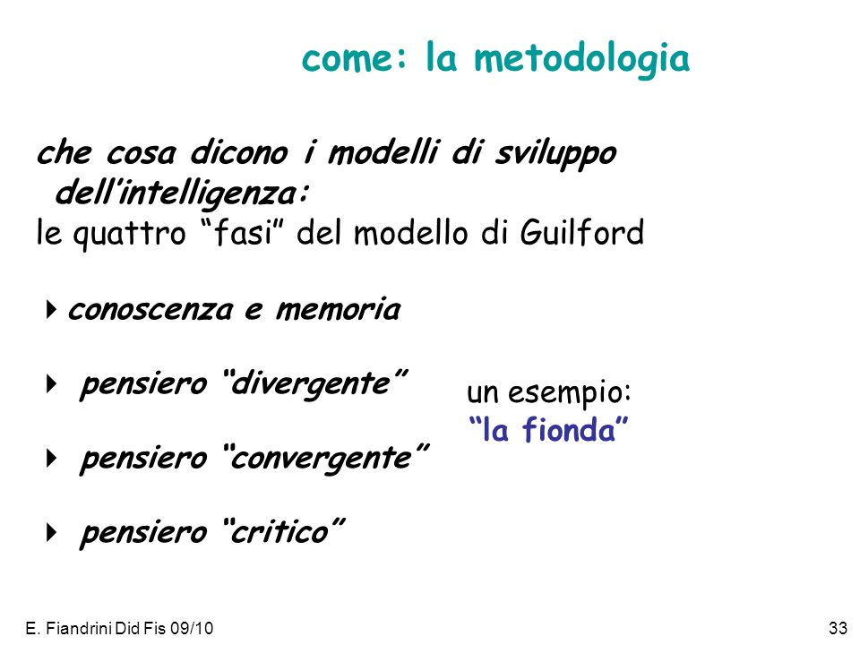 come: la metodologia che cosa dicono i modelli di sviluppo dell'intelligenza: le quattro fasi del modello di Guilford.