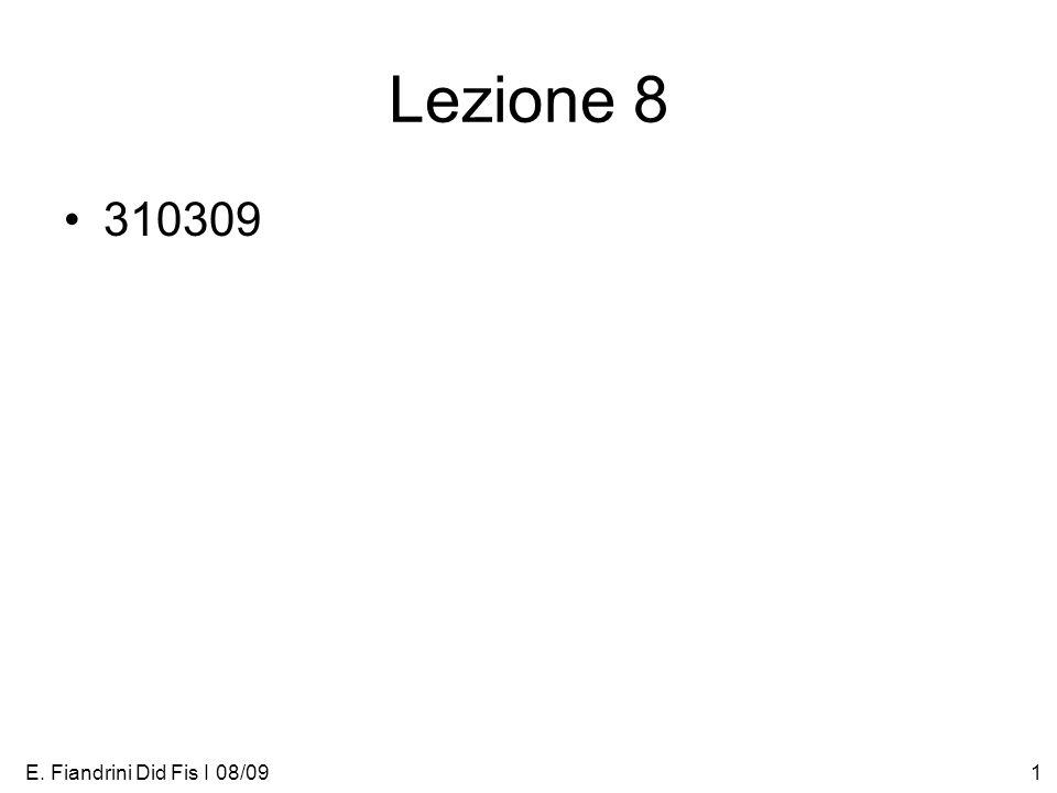 Lezione 8 310309 E. Fiandrini Did Fis I 08/09