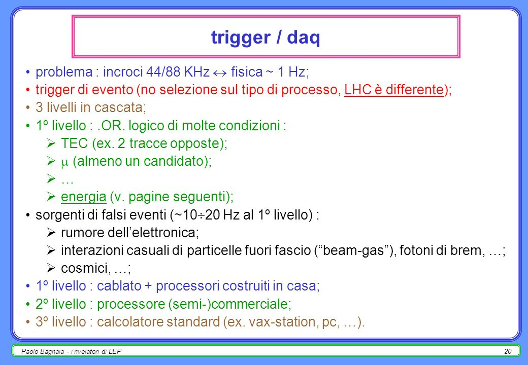 trigger / daq problema : incroci 44/88 KHz  fisica ~ 1 Hz;