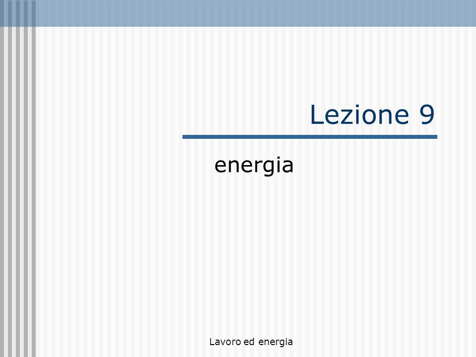 Lezione 9 energia Lavoro ed energia