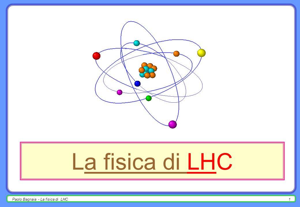 La fisica di LHC Paolo Bagnaia - La fisica di LHC