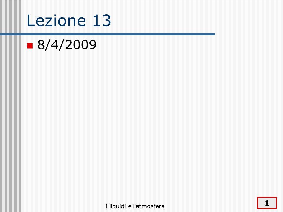 Lezione 13 8/4/2009 I liquidi e l atmosfera