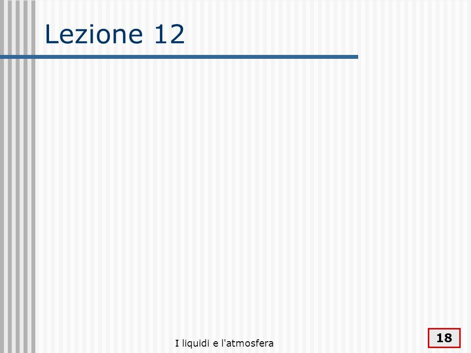 Lezione 12 I liquidi e l atmosfera