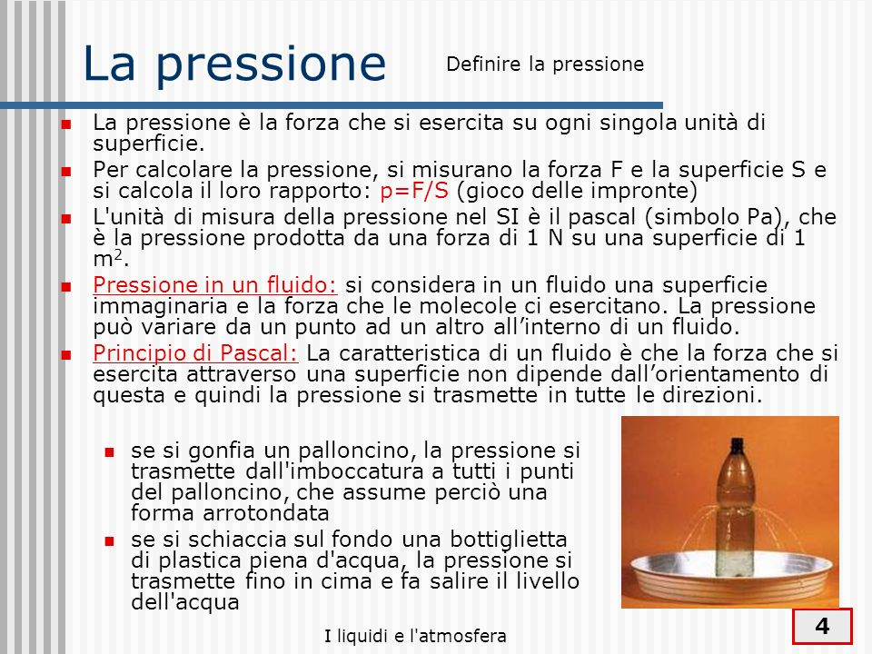 La pressione Definire la pressione. La pressione è la forza che si esercita su ogni singola unità di superficie.