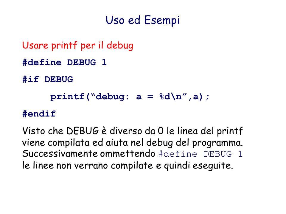 Uso ed Esempi Usare printf per il debug #define DEBUG 1 #if DEBUG