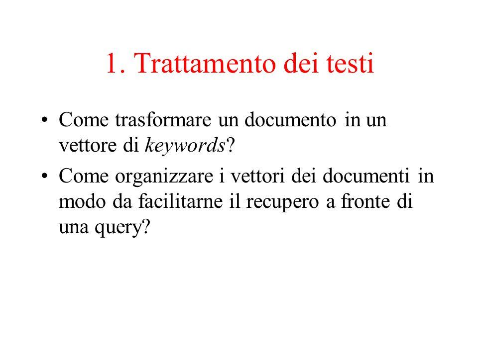 1. Trattamento dei testi Come trasformare un documento in un vettore di keywords