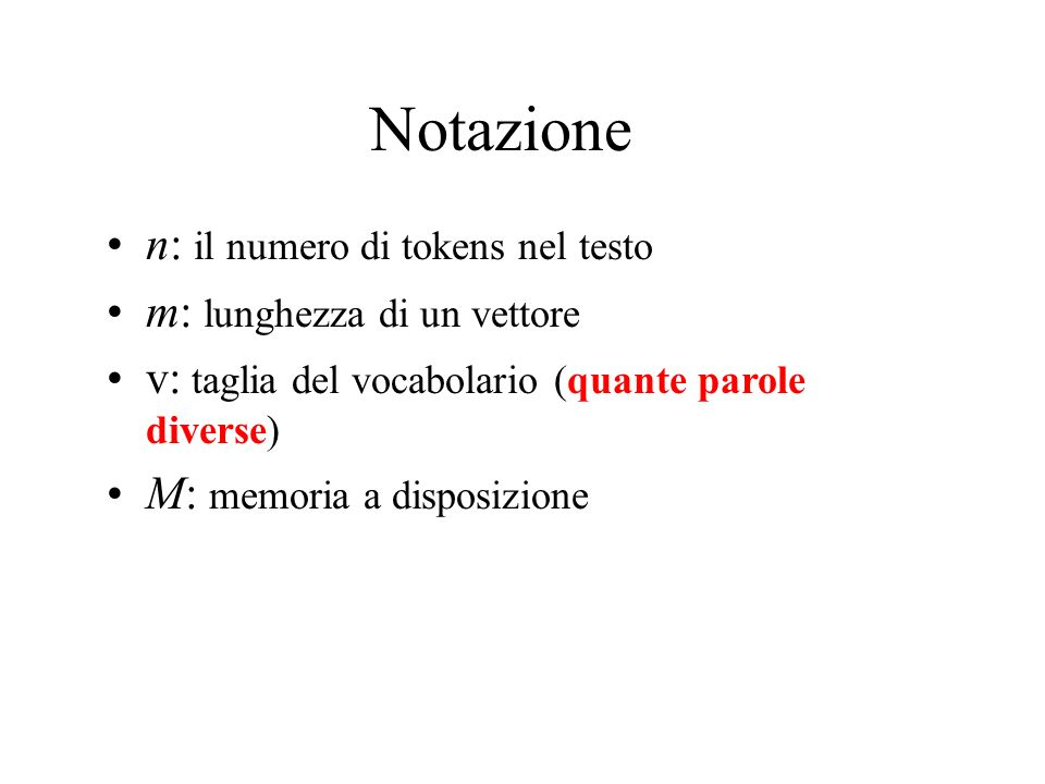 Notazione n: il numero di tokens nel testo m: lunghezza di un vettore