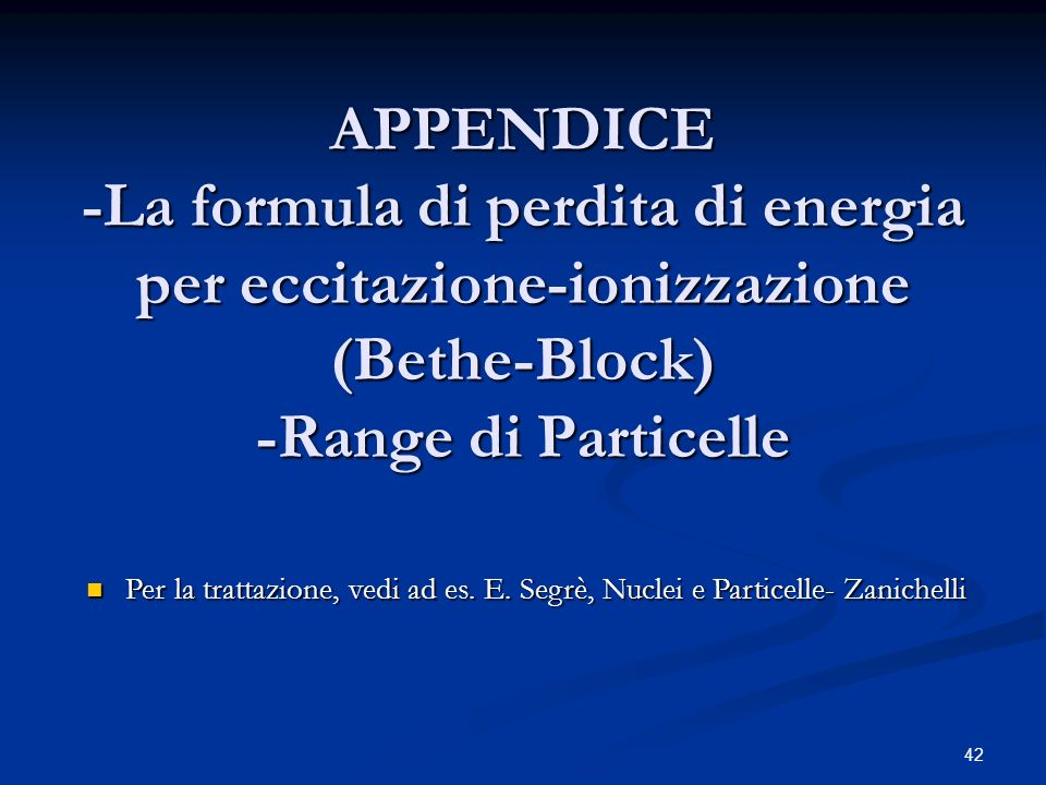 APPENDICE -La formula di perdita di energia per eccitazione-ionizzazione (Bethe-Block) -Range di Particelle