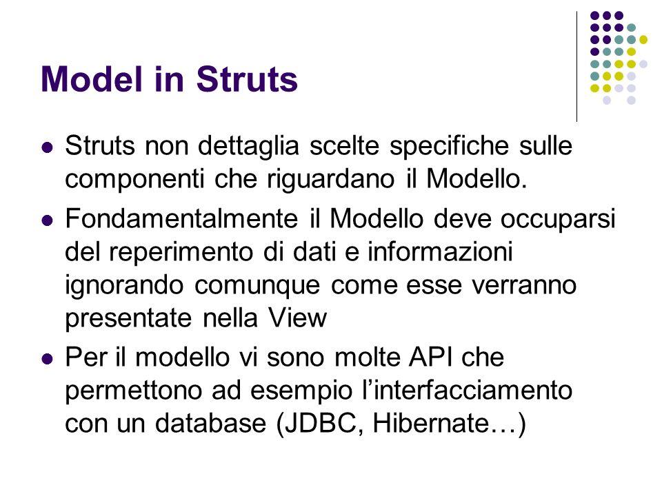 Model in Struts Struts non dettaglia scelte specifiche sulle componenti che riguardano il Modello.