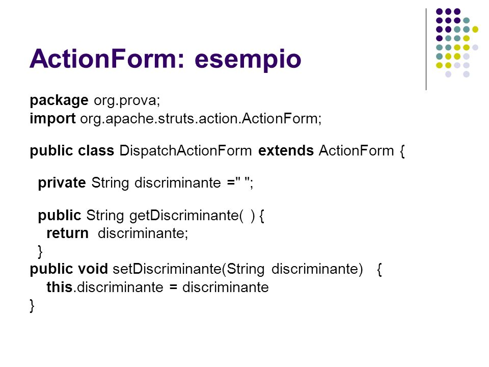 ActionForm: esempio package org.prova;