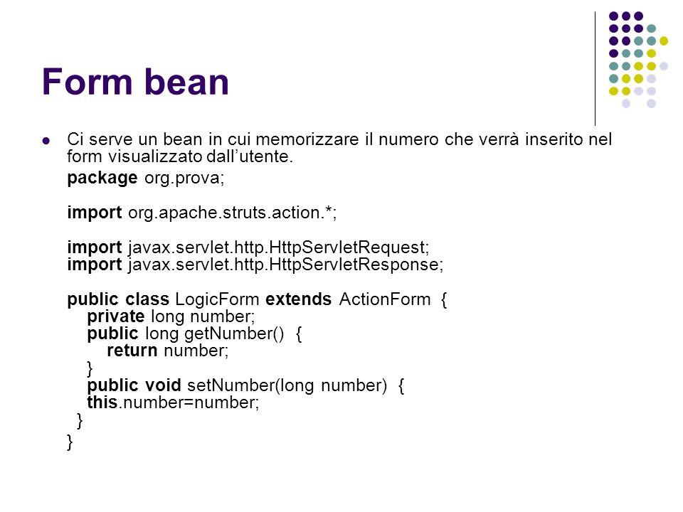 Form bean Ci serve un bean in cui memorizzare il numero che verrà inserito nel form visualizzato dall'utente.
