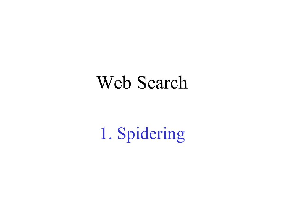 Web Search 1. Spidering
