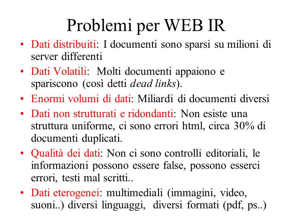 Problemi per WEB IR Dati distribuiti: I documenti sono sparsi su milioni di server differenti.