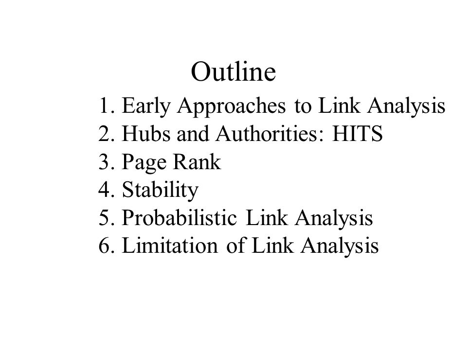 Outline Early Approaches to Link Analysis Hubs and Authorities: HITS