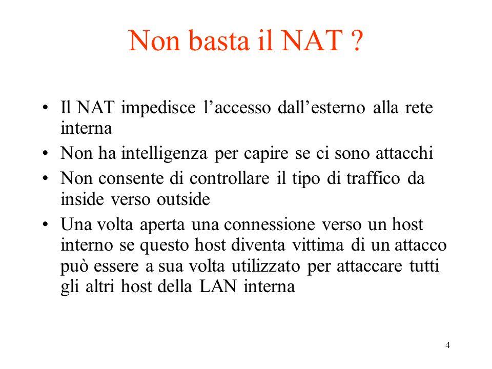 Non basta il NAT Il NAT impedisce l'accesso dall'esterno alla rete interna. Non ha intelligenza per capire se ci sono attacchi.