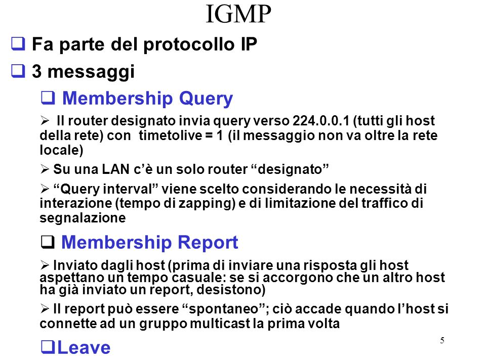 IGMP Fa parte del protocollo IP 3 messaggi Membership Query Leave