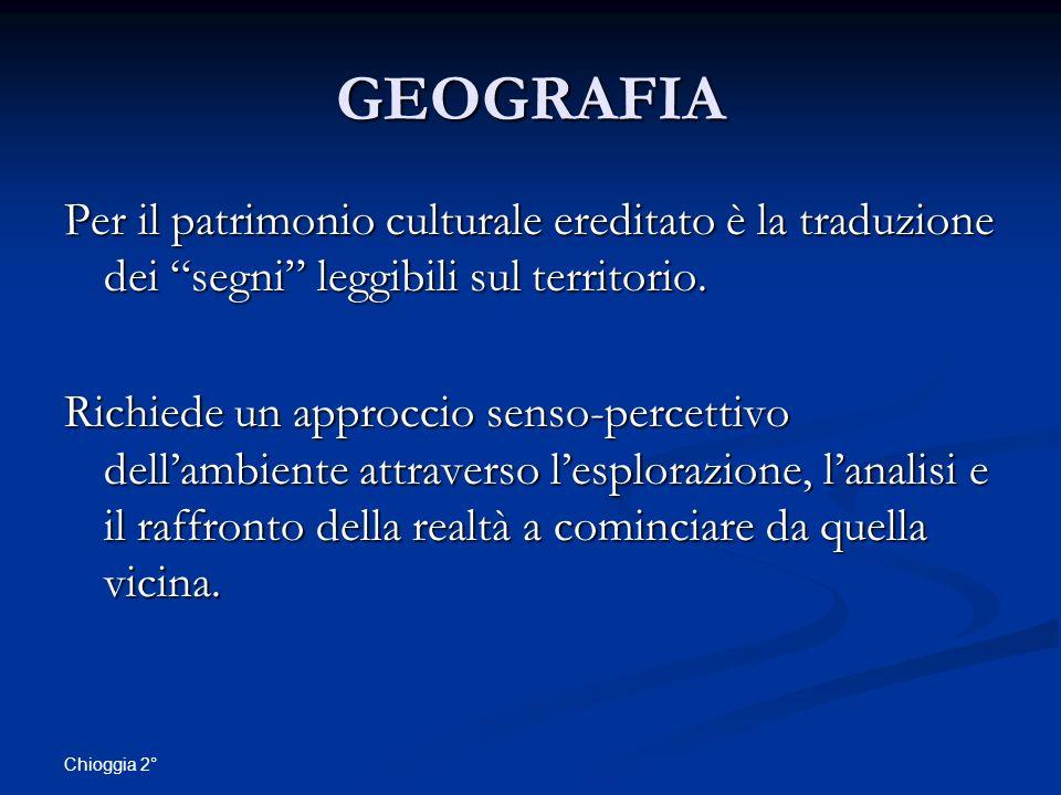 GEOGRAFIA Per il patrimonio culturale ereditato è la traduzione dei segni leggibili sul territorio.