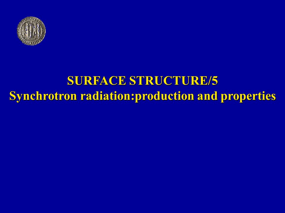 SURFACE STRUCTURE/5 Synchrotron radiation:production and properties