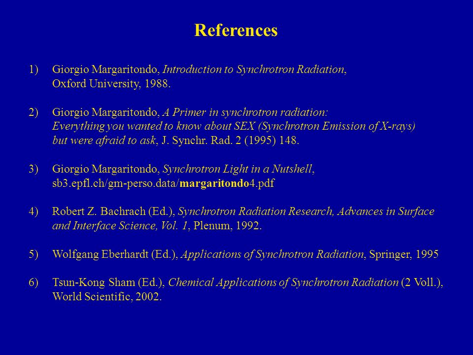 ReferencesGiorgio Margaritondo, Introduction to Synchrotron Radiation, Oxford University, 1988.